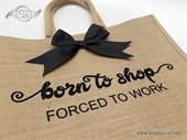 Jutena torba sa napisom - BORN TO SHOP FORCED TO WORK